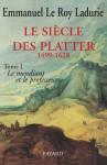 Le Siècle des Platter (1499-1628):Le mendiant et le professeur (Divers Histoire) (French Edition) - Emmanuel Le Roy Ladurie