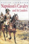 Napoleon's Cavalry And Its Leaders - David Johnson