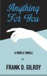 Anything For You (Kindle Single) - Frank D. Gilroy