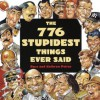 776 Stupidest Things Ever Said - Ross Petras, Kathryn Petras