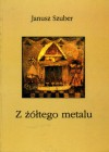Z żółtego metalu - Janusz Szuber
