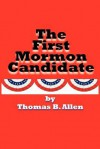 The First Mormon Candidate - Thomas B. Allen