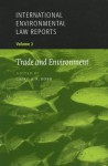 Trade and Environment - Amelia Porges, Philippe Sands, Damien Geradin, James Crawford, Cairo A.R. Robb, Daniel Bethlehem