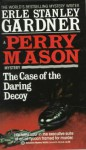 The Case of the Daring Decoy - Erle Stanley Gardner