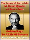 Steve Jobs: 92 Inspirational Quotes of Steve Jobs - Golden Keys To A Life Of Success. The New Best Seller Today. (Steve Jobs Series) - Steve Walter Lee, Steve Jobs