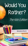 Would You Rather? The Kids Edition - Natasha Moore