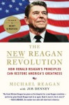 The New Reagan Revolution: How Ronald Reagan's Principles Can Restore America's Greatness - Michael Reagan, Jim Denney, Newt Gingrich