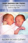 Sleep Success for Twins: A Parent's Guide to Raising Twins Birth to Age One - Audra Decker Guthrie