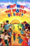 What Will the World Be Like?: By Adel Lebovics ; Illustrated by Norman Nodel - Aydel Lebovics, Norman Nodel