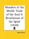 Wonders of the World: Trials of the Soul and Revelations of the Spirit - Rudolf Steiner