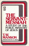 Servant-Messiah: A Study of the Public Ministry of Jesus - Thomas Walter Manson, F.F. Bruce
