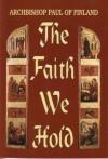 The Faith We Hold - Archbisop Paul of Finaland, Marita Nykanen, Esther Williams, Alexander Schmemann