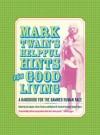 Mark Twain S Helpful Hints for Good Living: A Handbook for the Damned Human Race - Victor Fischer, Lin Salamo, Michael B. Frank, Mark Twain