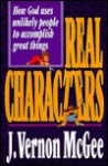 Real Characters: How God Uses Unlikely People to Accomplish Great Things - J. Vernon McGee