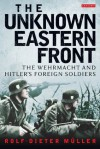 Unknown Eastern Front, The: The Wehrmacht and Hitler's Foreign Soldiers - Rolf-Dieter Müller