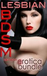 Lesbian BDSM: A Sextreme Erotica Bundle + Bonus Excerpts! - Lula Lisbon