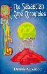 The Sabastian Cane Chronicles - Dennis Alexander