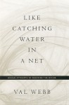 Like Catching Water in a Net: Human Attempts to Describe the Divine - Val Webb