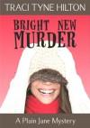 Bright New Murder: A Plain Jane Mystery - Traci Tyne Hilton