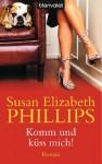 Komm, und küss mich!: Roman (German Edition) - Susan Elizabeth Phillips, Carmen Montez