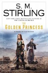 The Golden Princess: A Novel of the Change - S.M. Stirling