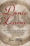 Dance Lessons: Moving to the Beat of God's Heart - Jeanie Miley