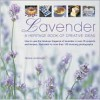 Lavender: How to use the fabulous fragrance of lavender in over 20 exquisite projects and recipes, illustrated in more than 130 stunning photographs - Tessa Evelegh