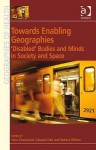 Towards Enabling Geographies: 'Disabled' Bodies and Minds in Society and Space - Vera Chouinard, Edward Hall, Robert Wilton, Edward C. Hall
