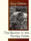 The Bunker in the Parsley Fields - Gary Gildner