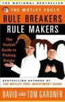 The Motley Fool's Rule Breakers, Rule Makers: The Foolish Guide to Picking Stocks - David Gardner, Tom Gardner
