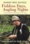 Fishless Days, Angling Nights: Classic Stories, Reminiscences, and Lore - Sparse Grey Hackle, Nick Lyons