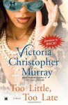 Too Little, Too Late: A Novel - Victoria Christopher Murray