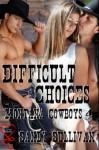 Difficult Choices (Montana Cowboys 4) - Sandy Sullivan