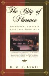 The City of Florence: Historical Vistas and Personal Sightings - R.W.B. Lewis
