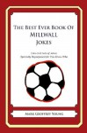 The Best Ever Book of Millwall Jokes: Lots and Lots of Jokes Specially Repurposed for You-Know-Who - Mark Geoffrey Young
