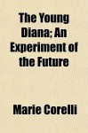 The Young Diana; An Experiment of the Future - Marie Corelli