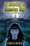 A Haunting at Richelieu High: A Penny Dreadful Investigation - Bob Berry
