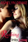 Rushing Into Love - Ashelyn Drake