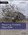 Mastering Autodesk Maya 2014: Autodesk Official Press - Sybex