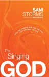 The Singing God: Feel the Passion God Has for You...Just the Way You Are - Sam Storms