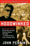 Hoodwinked: An Economic Hit Man Reveals Why the Global Economy IMPLODED -- and How to Fix It - John Perkins