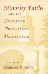 Minority Faiths and the American Protestant Mainstream - Jonathan D. Sarna