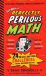 The Book of Perfectly Perilous Math: 24 Death-Defying Challenges for Young Mathematicians - Sean Connolly