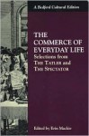 The Commerce of Everyday Life: Selections from The Tatler and The Spectator - Joseph Addison, Richard Steele, Erin Mackie