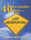 40 Irrefutable Signs of the Last Generation - Noah W. Hutchings, Christy Killian