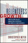 Relentless Growth: How Silicon Valley Innovation Strategies Can Work in Your Business - Christopher Meyer