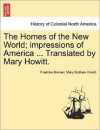 The Homes of the New World; Impressions of America ... Translated by Mary Howitt - Fredrika Bremer, Mary Botham Howitt