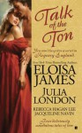 Talk of the Ton - Eloisa James, Julia London, Rebecca Hagan Lee, Jacqueline Navin