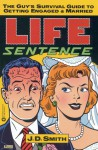 Life Sentence: The Guy's Survival Guide to Getting Engaged and Married - J.D. Smith