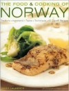 The Food and Cooking of Norway Traditions, Ingredients, Tastes & Techniques In Over 60 Classic Recipes - Janet Laurence
